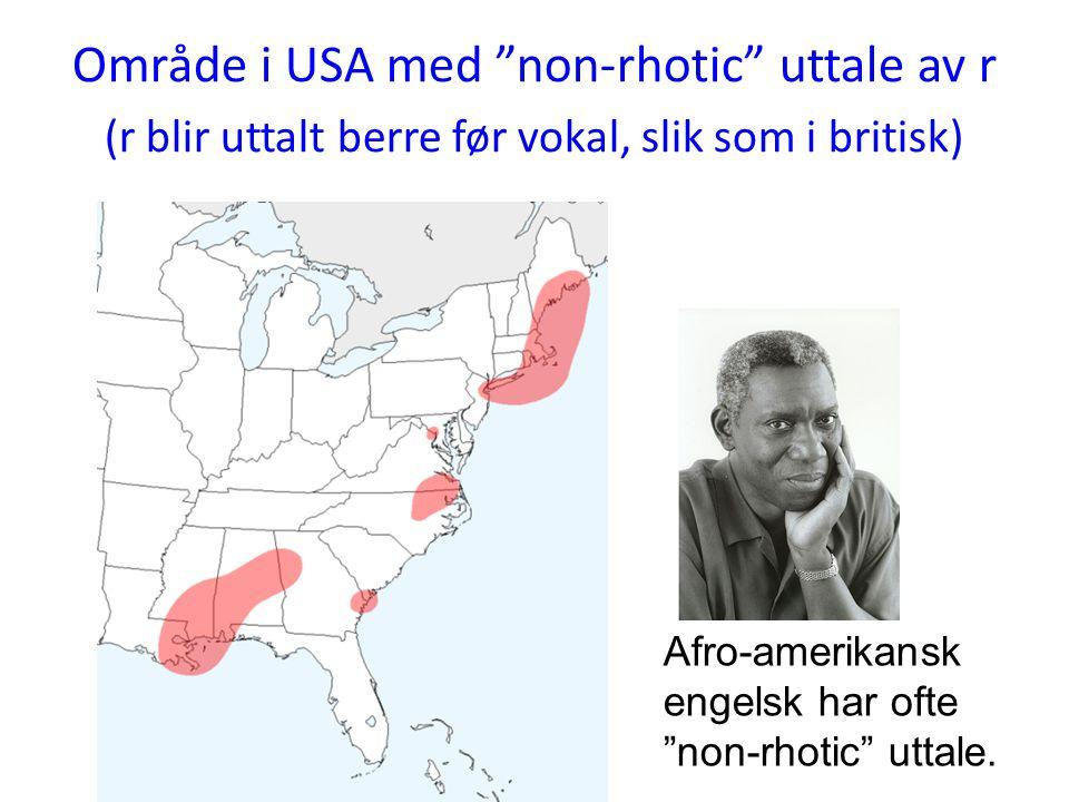 """Område i USA med """"non-rhotic"""" uttale av r (r blir uttalt berre før vokal, slik som i britisk) Afro-amerikansk engelsk har ofte """"non-rhotic"""" uttale."""