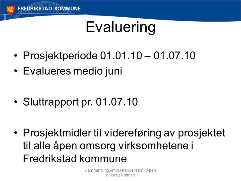 Evaluering Prosjektperiode 01.01.10 – 01.07.10 Evalueres medio juni Sluttrapport pr.