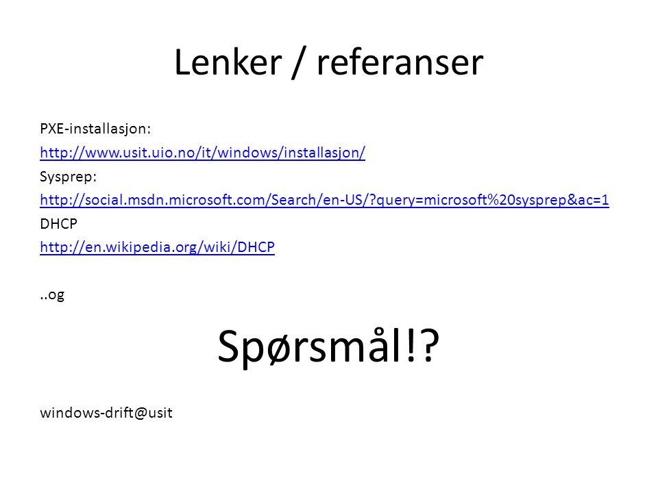 Lenker / referanser PXE-installasjon: http://www.usit.uio.no/it/windows/installasjon/ Sysprep: http://social.msdn.microsoft.com/Search/en-US/?query=microsoft%20sysprep&ac=1 DHCP http://en.wikipedia.org/wiki/DHCP..og Spørsmål!.