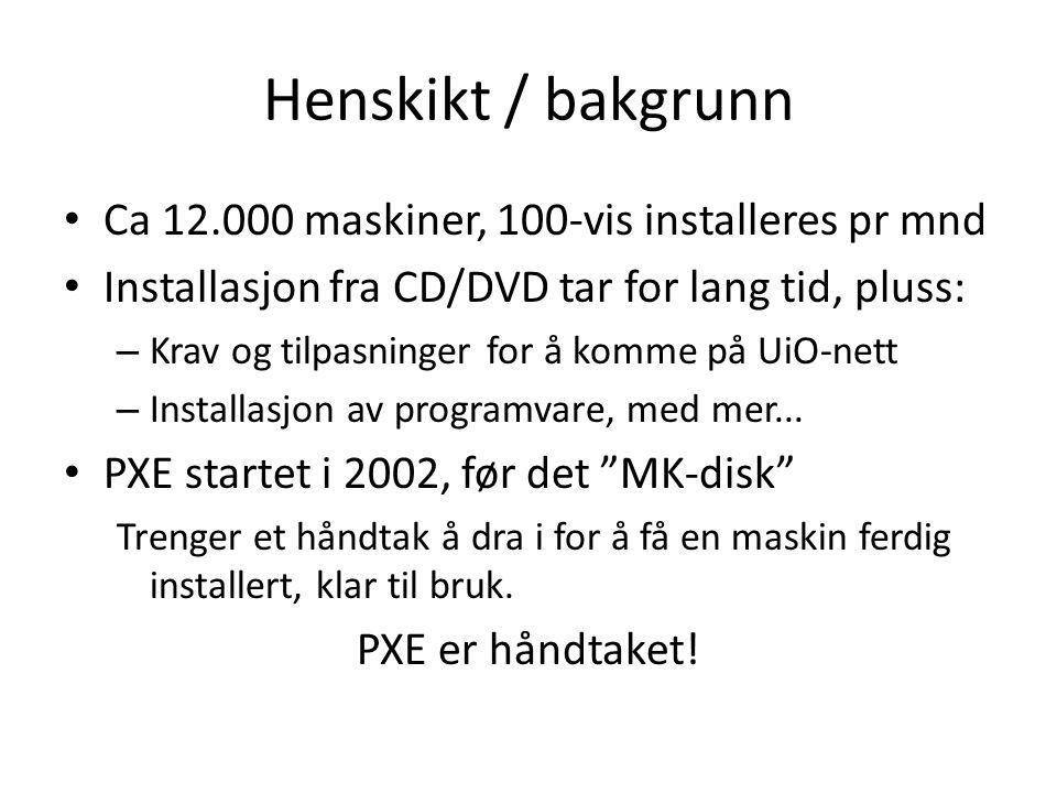 Henskikt / bakgrunn Ca 12.000 maskiner, 100-vis installeres pr mnd Installasjon fra CD/DVD tar for lang tid, pluss: – Krav og tilpasninger for å komme på UiO-nett – Installasjon av programvare, med mer...