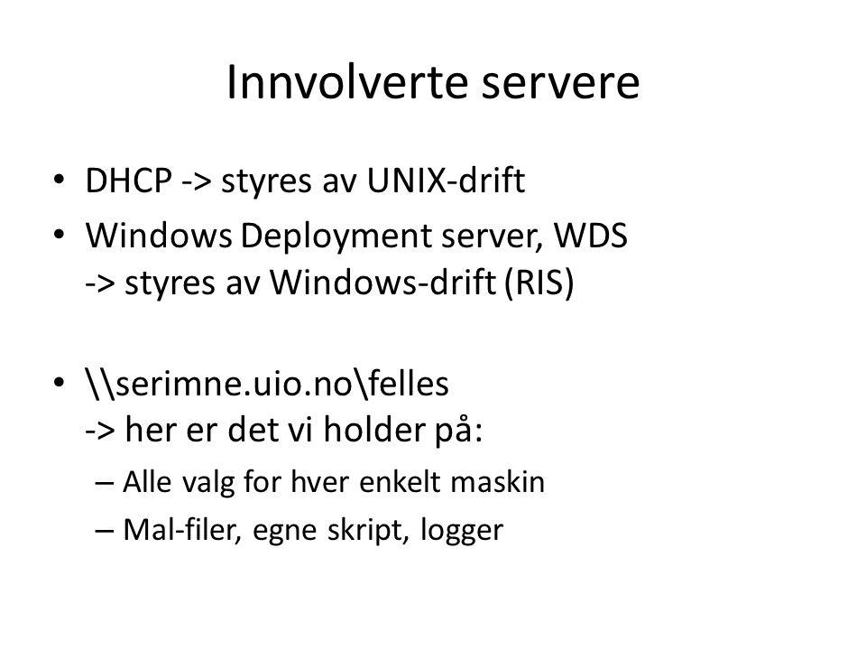Innvolverte servere DHCP -> styres av UNIX-drift Windows Deployment server, WDS -> styres av Windows-drift (RIS) \\serimne.uio.no\felles -> her er det vi holder på: – Alle valg for hver enkelt maskin – Mal-filer, egne skript, logger