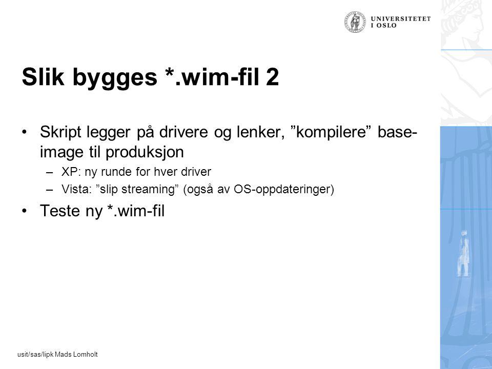 """usit/sas/lipk Mads Lomholt Slik bygges *.wim-fil 2 Skript legger på drivere og lenker, """"kompilere"""" base- image til produksjon –XP: ny runde for hver d"""