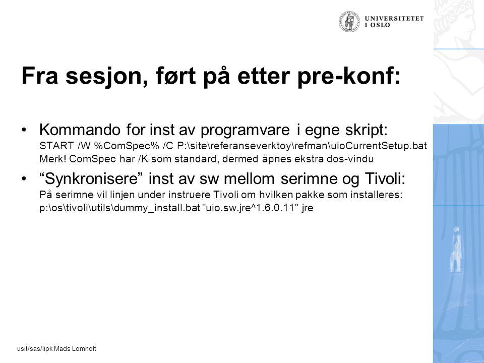 usit/sas/lipk Mads Lomholt Fra sesjon, ført på etter pre-konf: Kommando for inst av programvare i egne skript: START /W %ComSpec% /C P:\site\referanseverktoy\refman\uioCurrentSetup.bat Merk.
