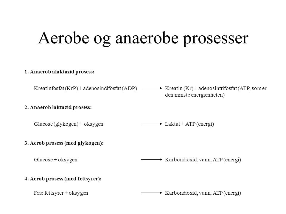 Aerobe og anaerobe prosesser 1. Anaerob alaktazid prosess: Kreatinfosfat (KrP) + adenosindifosfat (ADP)Kreatin (Kr) + adenosintrifosfat (ATP, som er d