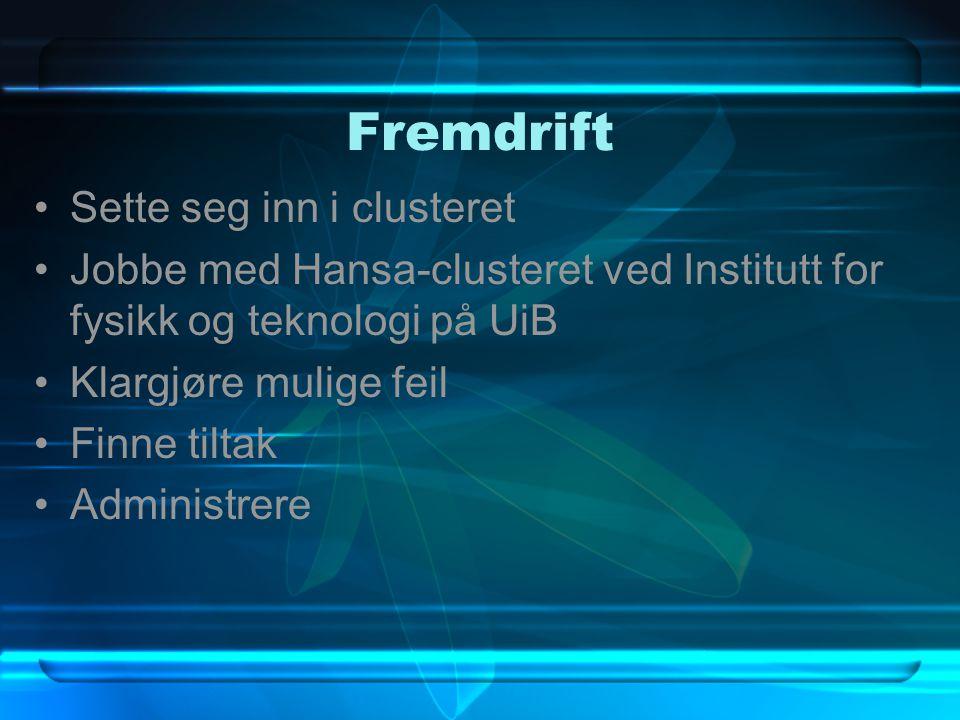 Fremdrift Sette seg inn i clusteret Jobbe med Hansa-clusteret ved Institutt for fysikk og teknologi på UiB Klargjøre mulige feil Finne tiltak Administrere