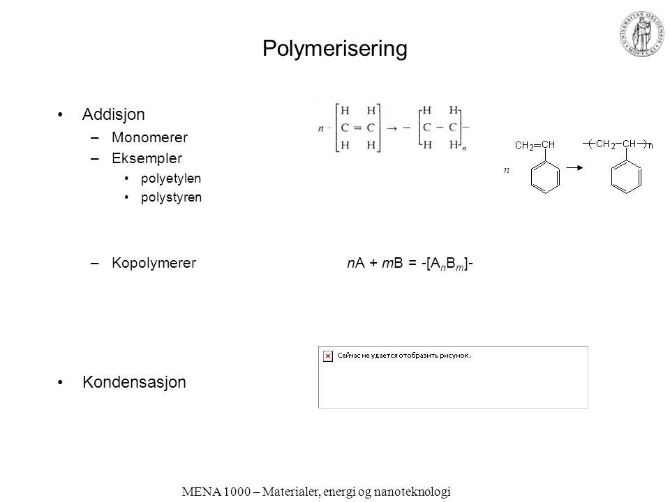 MENA 1000 – Materialer, energi og nanoteknologi Polymerisering Addisjon –Monomerer –Eksempler polyetylen polystyren –Kopolymerer nA + mB = -[A n B m ]