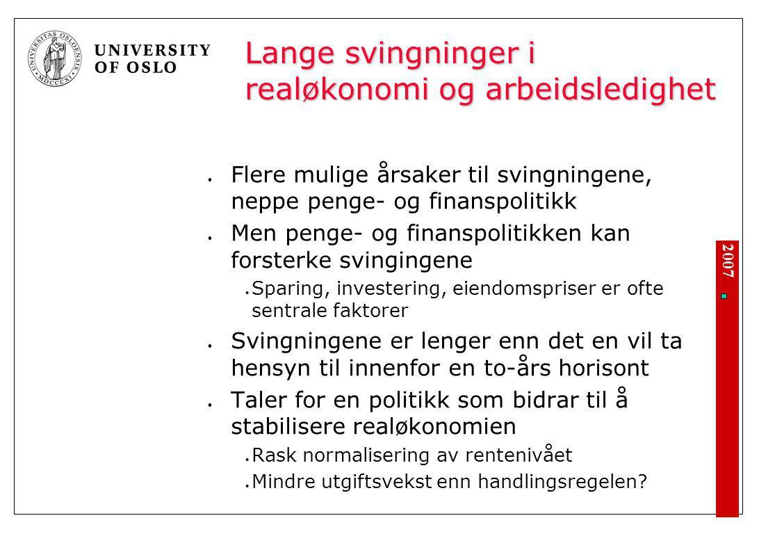 2007 Lange svingninger i realøkonomi og arbeidsledighet Flere mulige årsaker til svingningene, neppe penge- og finanspolitikk Men penge- og finanspoli