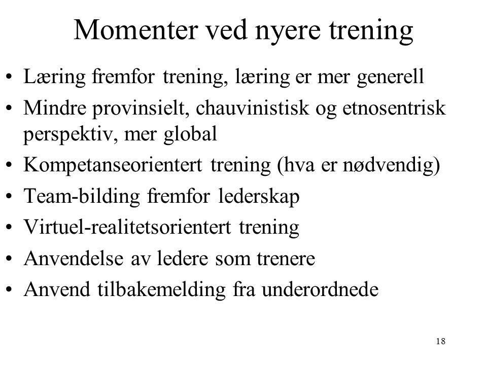 18 Momenter ved nyere trening Læring fremfor trening, læring er mer generell Mindre provinsielt, chauvinistisk og etnosentrisk perspektiv, mer global