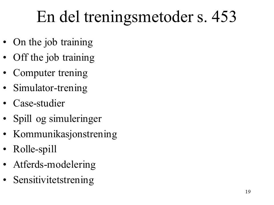 19 En del treningsmetoder s. 453 On the job training Off the job training Computer trening Simulator-trening Case-studier Spill og simuleringer Kommun