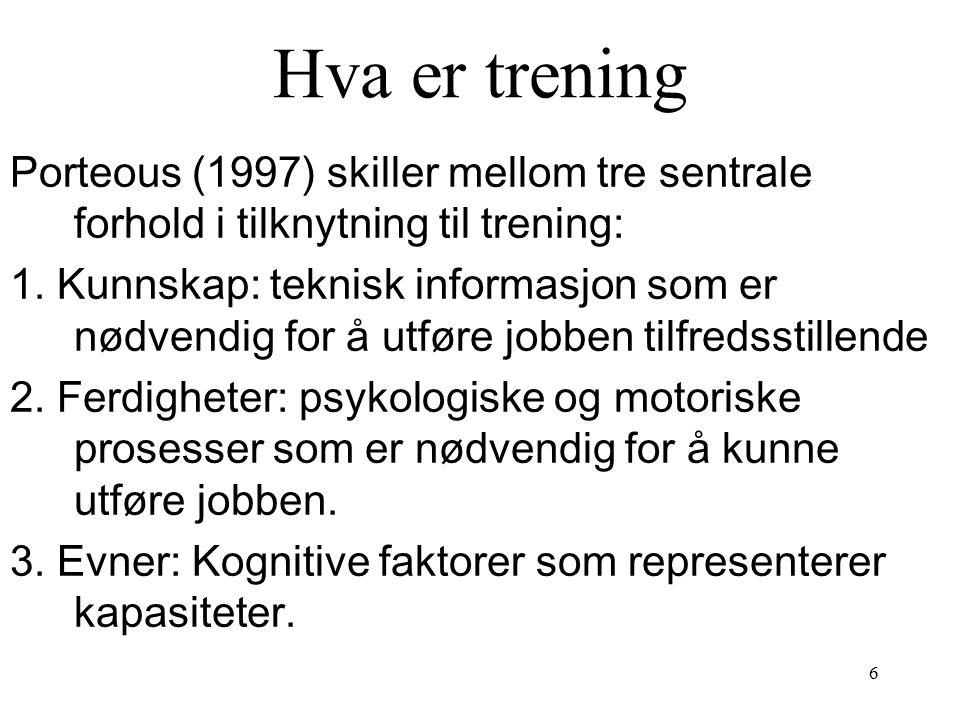 6 Hva er trening Porteous (1997) skiller mellom tre sentrale forhold i tilknytning til trening: 1.