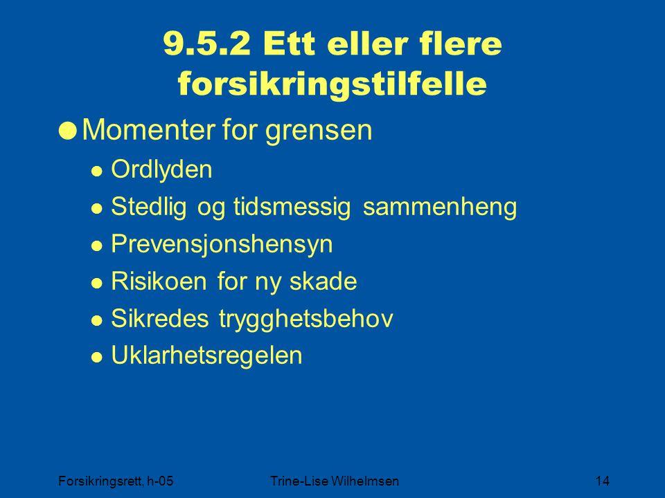Forsikringsrett, h-05Trine-Lise Wilhelmsen14 9.5.2 Ett eller flere forsikringstilfelle  Momenter for grensen Ordlyden Stedlig og tidsmessig sammenhen