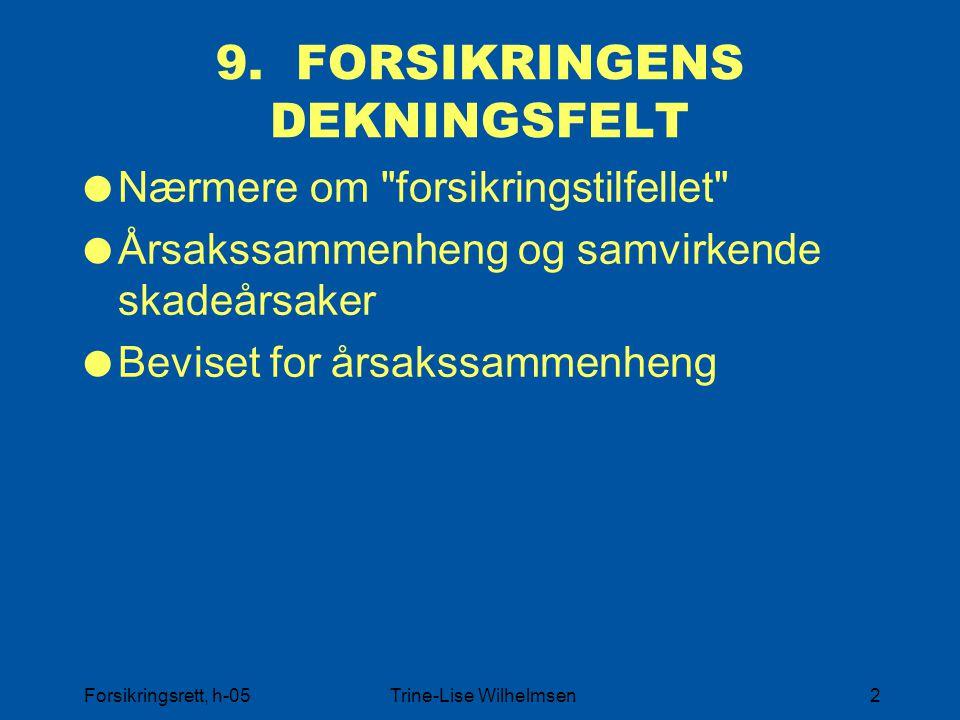 Forsikringsrett, h-05Trine-Lise Wilhelmsen2 9. FORSIKRINGENS DEKNINGSFELT  Nærmere om