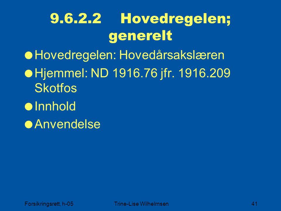 Forsikringsrett, h-05Trine-Lise Wilhelmsen41 9.6.2.2 Hovedregelen; generelt  Hovedregelen: Hovedårsakslæren  Hjemmel: ND 1916.76 jfr. 1916.209 Skotf