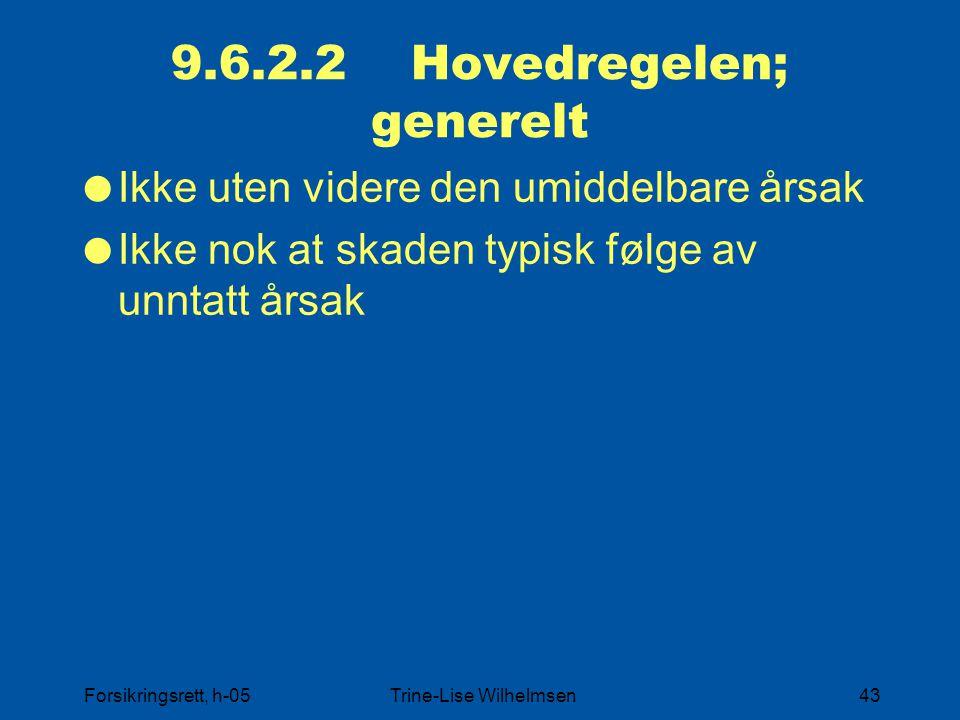 Forsikringsrett, h-05Trine-Lise Wilhelmsen43 9.6.2.2 Hovedregelen; generelt  Ikke uten videre den umiddelbare årsak  Ikke nok at skaden typisk følge