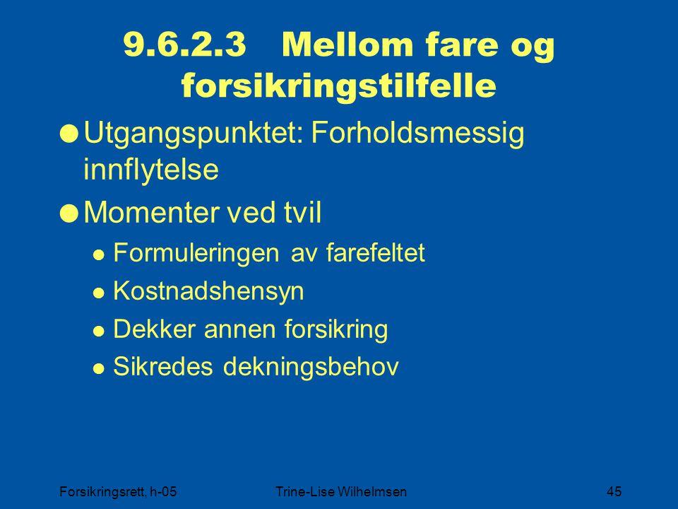 Forsikringsrett, h-05Trine-Lise Wilhelmsen45 9.6.2.3 Mellom fare og forsikringstilfelle  Utgangspunktet: Forholdsmessig innflytelse  Momenter ved tv