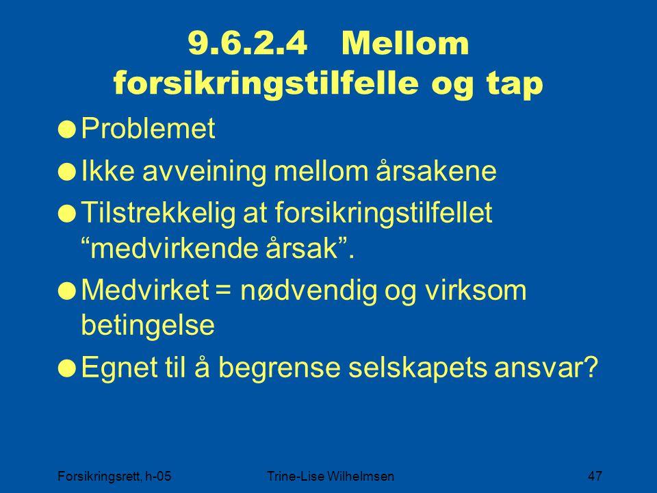 Forsikringsrett, h-05Trine-Lise Wilhelmsen47 9.6.2.4 Mellom forsikringstilfelle og tap  Problemet  Ikke avveining mellom årsakene  Tilstrekkelig at