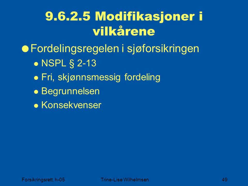 Forsikringsrett, h-05Trine-Lise Wilhelmsen49 9.6.2.5 Modifikasjoner i vilkårene  Fordelingsregelen i sjøforsikringen NSPL § 2-13 Fri, skjønnsmessig f