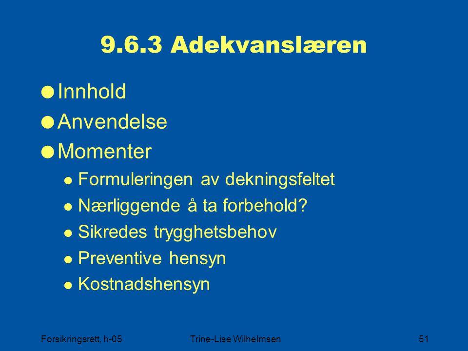 Forsikringsrett, h-05Trine-Lise Wilhelmsen51 9.6.3 Adekvanslæren  Innhold  Anvendelse  Momenter Formuleringen av dekningsfeltet Nærliggende å ta fo
