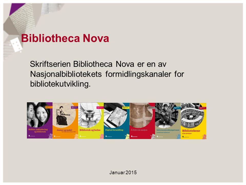 Bibliotheca Nova Skriftserien Bibliotheca Nova er en av Nasjonalbibliotekets formidlingskanaler for bibliotekutvikling. Januar 2015
