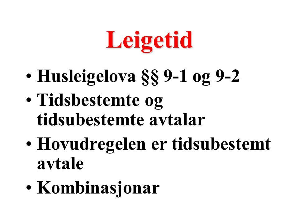 Leigetid Husleigelova §§ 9-1 og 9-2 Tidsbestemte og tidsubestemte avtalar Hovudregelen er tidsubestemt avtale Kombinasjonar