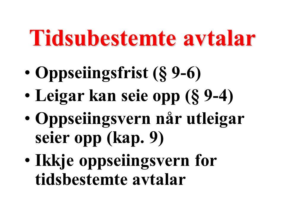 Tidsubestemte avtalar Oppseiingsfrist (§ 9-6) Leigar kan seie opp (§ 9-4) Oppseiingsvern når utleigar seier opp (kap.