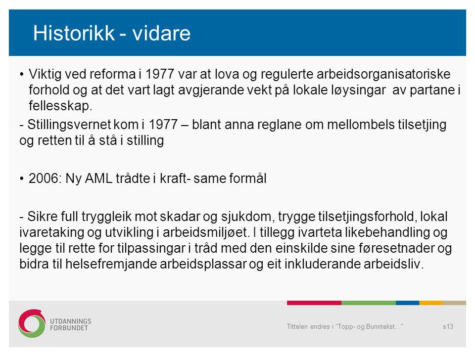 Historikk - vidare Viktig ved reforma i 1977 var at lova og regulerte arbeidsorganisatoriske forhold og at det vart lagt avgjerande vekt på lokale løy