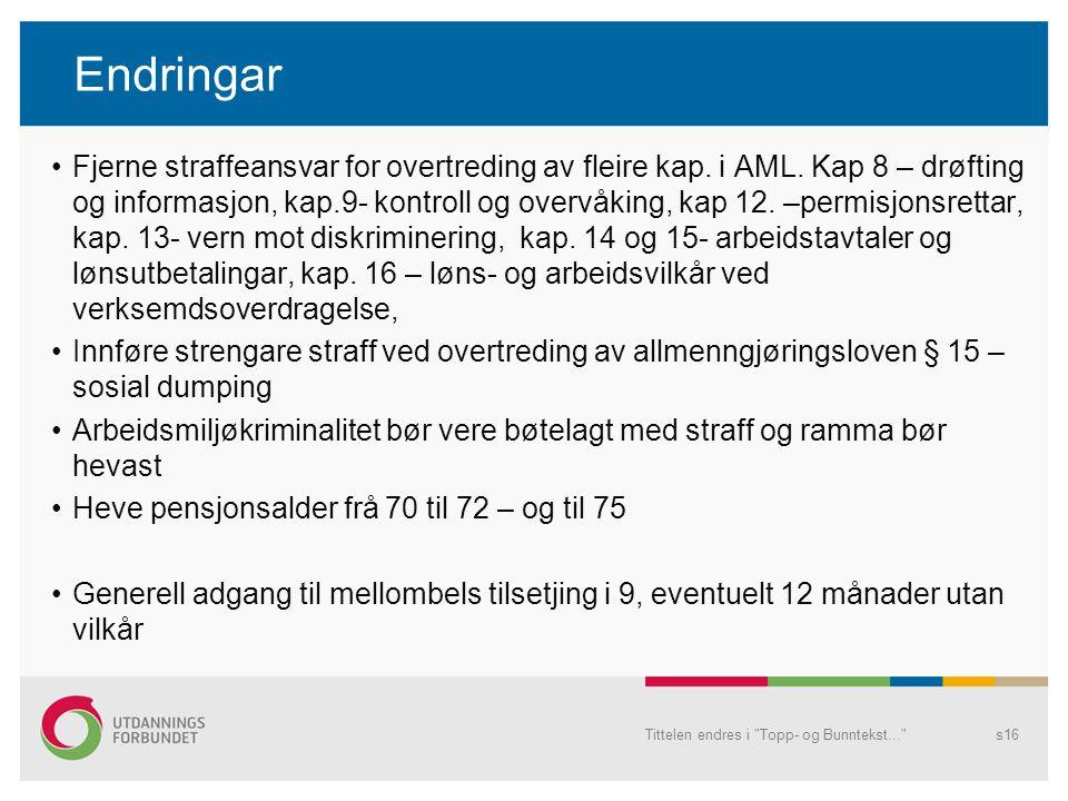Endringar Fjerne straffeansvar for overtreding av fleire kap. i AML. Kap 8 – drøfting og informasjon, kap.9- kontroll og overvåking, kap 12. –permisjo