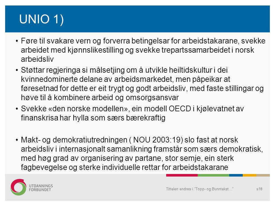 UNIO 1) Føre til svakare vern og forverra betingelsar for arbeidstakarane, svekke arbeidet med kjønnslikestilling og svekke trepartssamarbeidet i nors