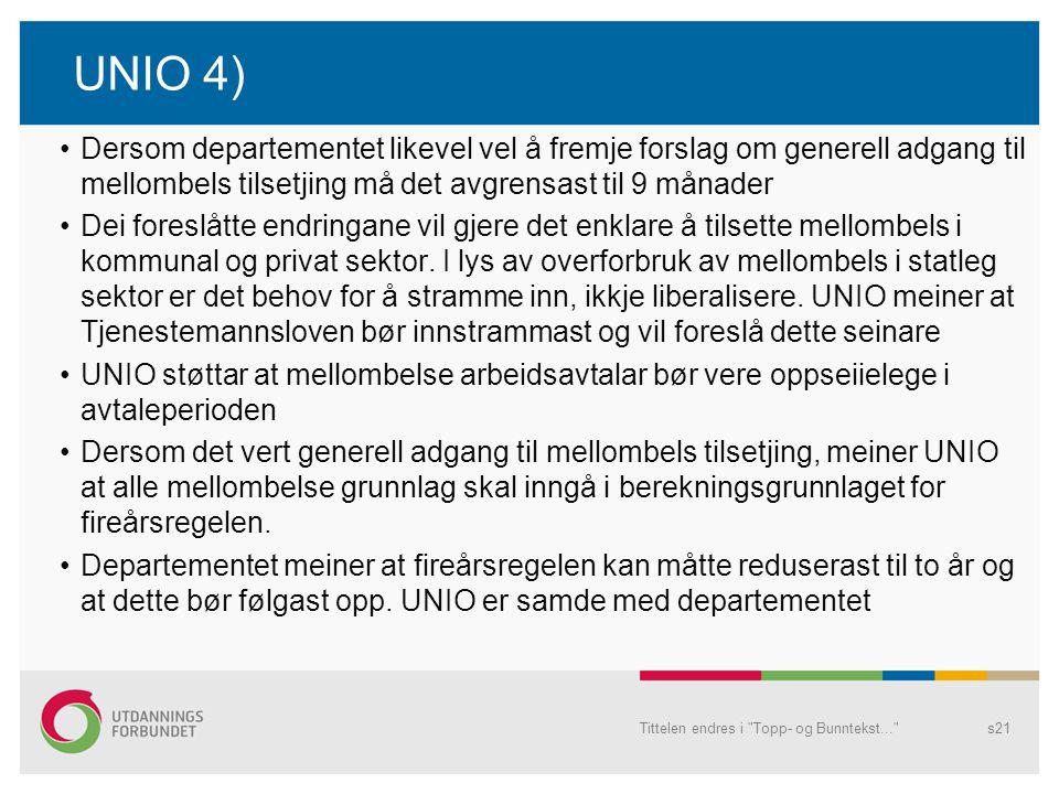 UNIO 4) Dersom departementet likevel vel å fremje forslag om generell adgang til mellombels tilsetjing må det avgrensast til 9 månader Dei foreslåtte