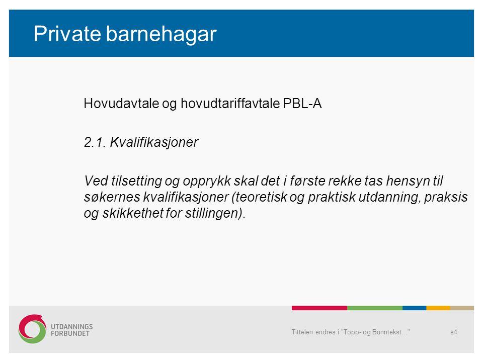 Private barnehagar Hovudavtale og hovudtariffavtale PBL-A 2.1. Kvalifikasjoner Ved tilsetting og opprykk skal det i første rekke tas hensyn til søkern