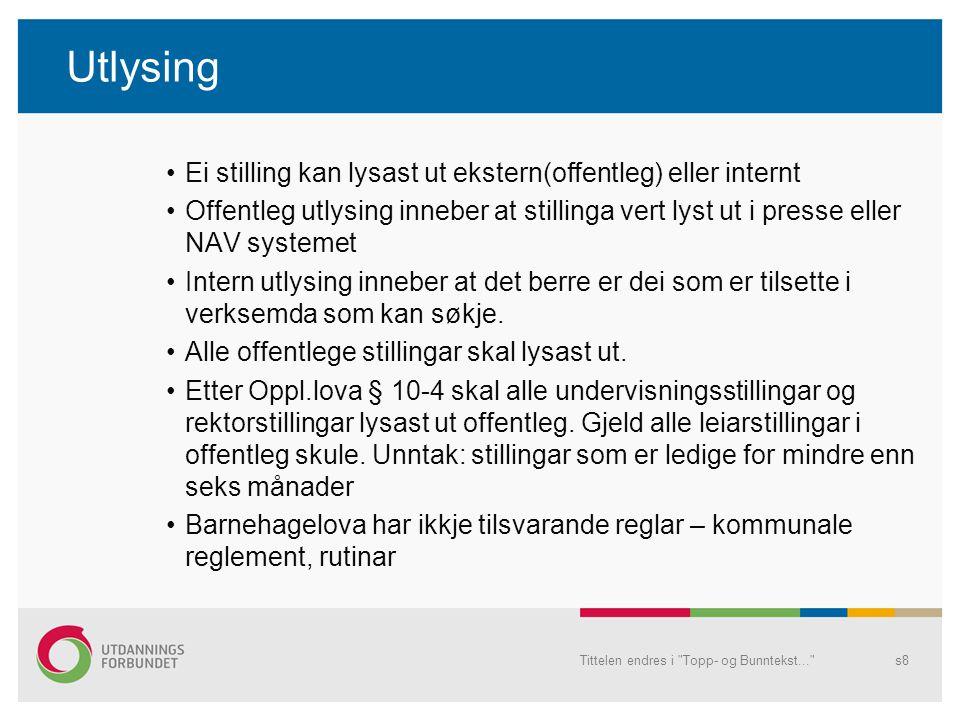Utlysing Ei stilling kan lysast ut ekstern(offentleg) eller internt Offentleg utlysing inneber at stillinga vert lyst ut i presse eller NAV systemet I