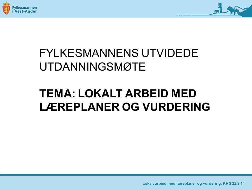 Lokalt arbeid med læreplaner og vurdering, KRS 22.9.14 FYLKESMANNENS UTVIDEDE UTDANNINGSMØTE TEMA: LOKALT ARBEID MED LÆREPLANER OG VURDERING