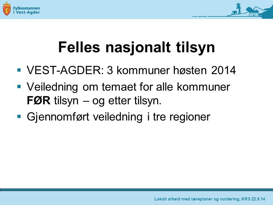 Felles nasjonalt tilsyn  VEST-AGDER: 3 kommuner høsten 2014  Veiledning om temaet for alle kommuner FØR tilsyn – og etter tilsyn.  Gjennomført veil