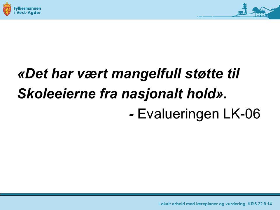 «Det har vært mangelfull støtte til Skoleeierne fra nasjonalt hold». - Evalueringen LK-06