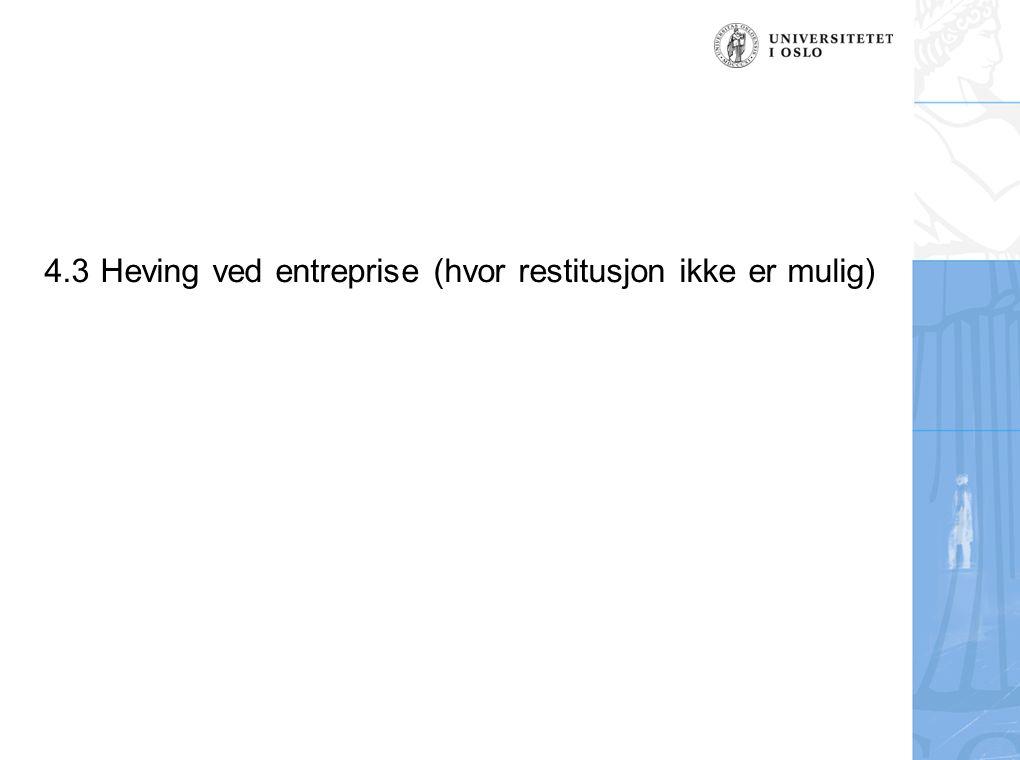 4.3 Heving ved entreprise (hvor restitusjon ikke er mulig)