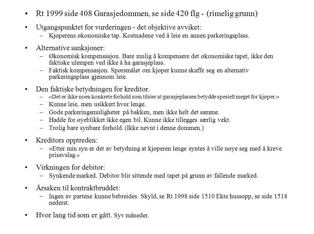 Rt 1999 side 408 Garasjedommen, se side 420 flg - (rimelig grunn) Utgangspunktet for vurderingen - det objektive avviket: –Kjøperens økonomiske tap.