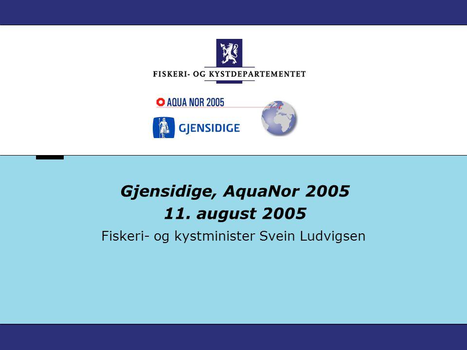 Fiskeri- og kystminister Svein Ludvigsen Gjensidige, AquaNor 2005 11. august 2005