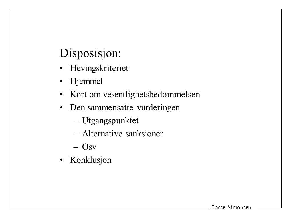 Disposisjon: Hevingskriteriet Hjemmel Kort om vesentlighetsbedømmelsen Den sammensatte vurderingen –Utgangspunktet –Alternative sanksjoner –Osv Konklusjon Lasse Simonsen