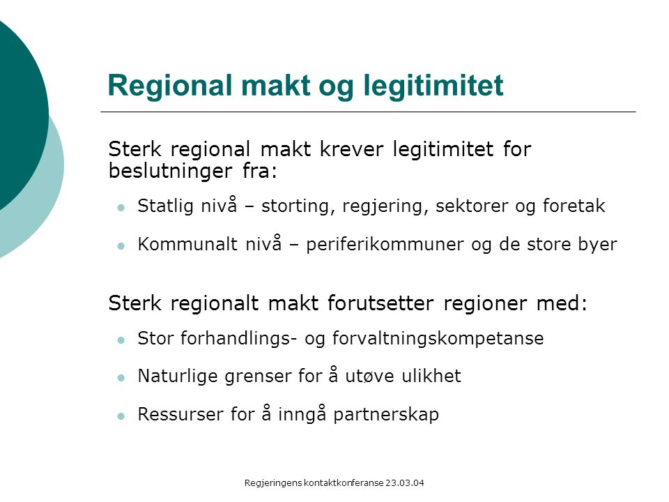 Regjeringens kontaktkonferanse 23.03.04 Regional makt og legitimitet Sterk regional makt krever legitimitet for beslutninger fra: Statlig nivå – stort