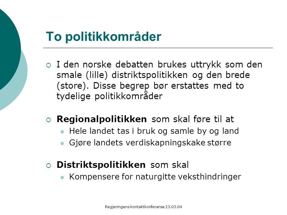 Regjeringens kontaktkonferanse 23.03.04 To politikkområder  I den norske debatten brukes uttrykk som den smale (lille) distriktspolitikken og den brede (store).