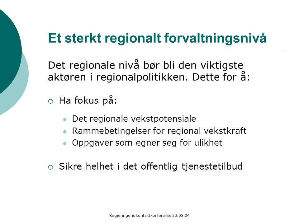 Regjeringens kontaktkonferanse 23.03.04 Et sterkt regionalt forvaltningsnivå Det regionale nivå bør bli den viktigste aktøren i regionalpolitikken. De