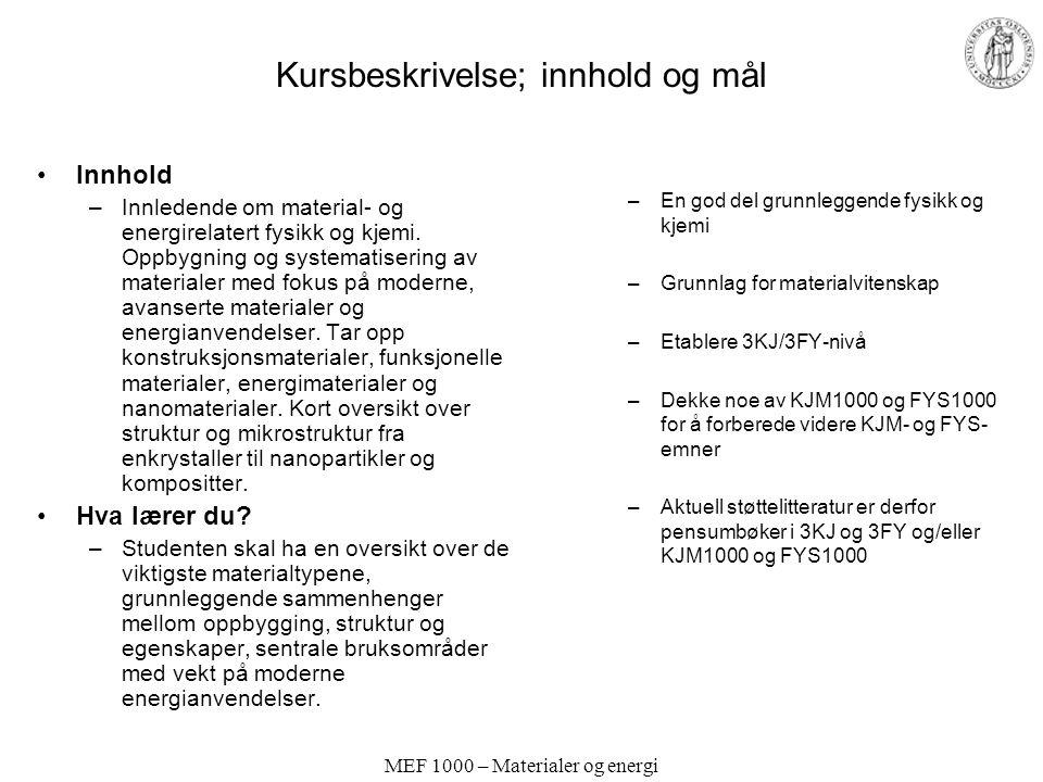 MEF 1000 – Materialer og energi Kurs –10 studiepoeng (1/3 semester) –Pensum Truls Norby: Materialer og energi, kompendium 2006, ca.