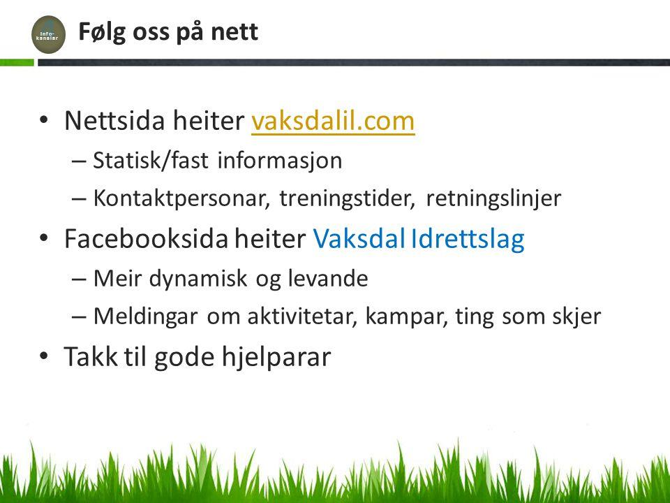 Følg oss på nett Nettsida heiter vaksdalil.comvaksdalil.com – Statisk/fast informasjon – Kontaktpersonar, treningstider, retningslinjer Facebooksida h