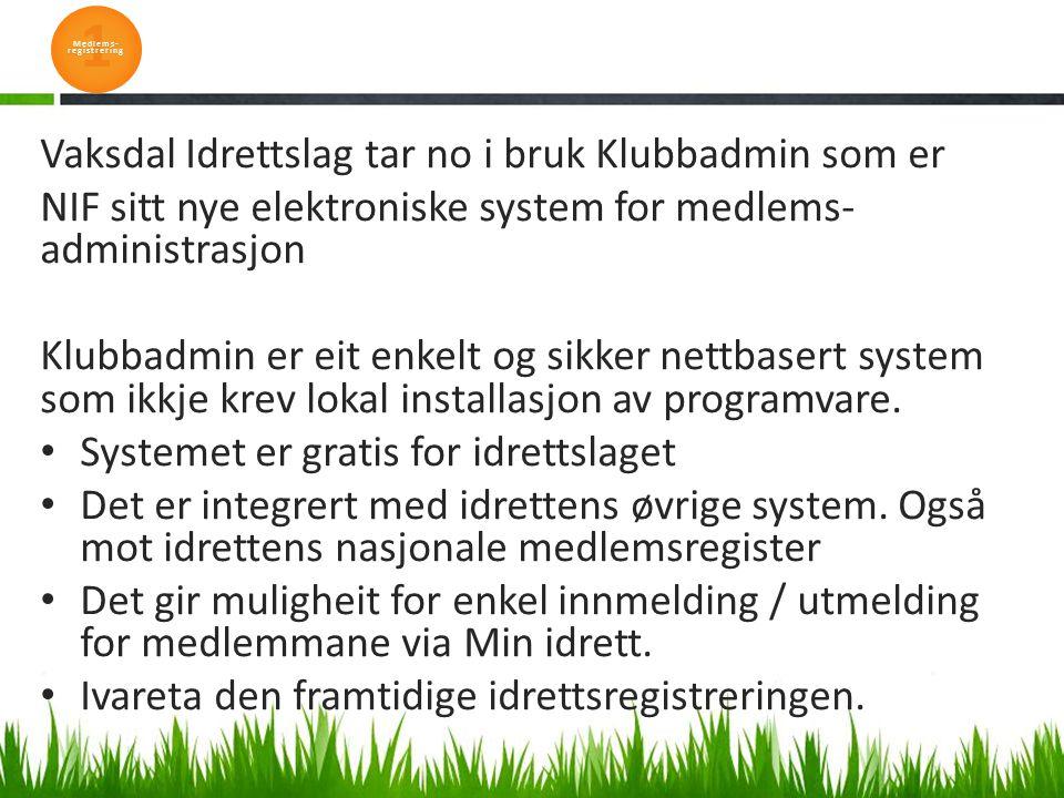 Vaksdal Idrettslag tar no i bruk Klubbadmin som er NIF sitt nye elektroniske system for medlems- administrasjon Klubbadmin er eit enkelt og sikker nettbasert system som ikkje krev lokal installasjon av programvare.