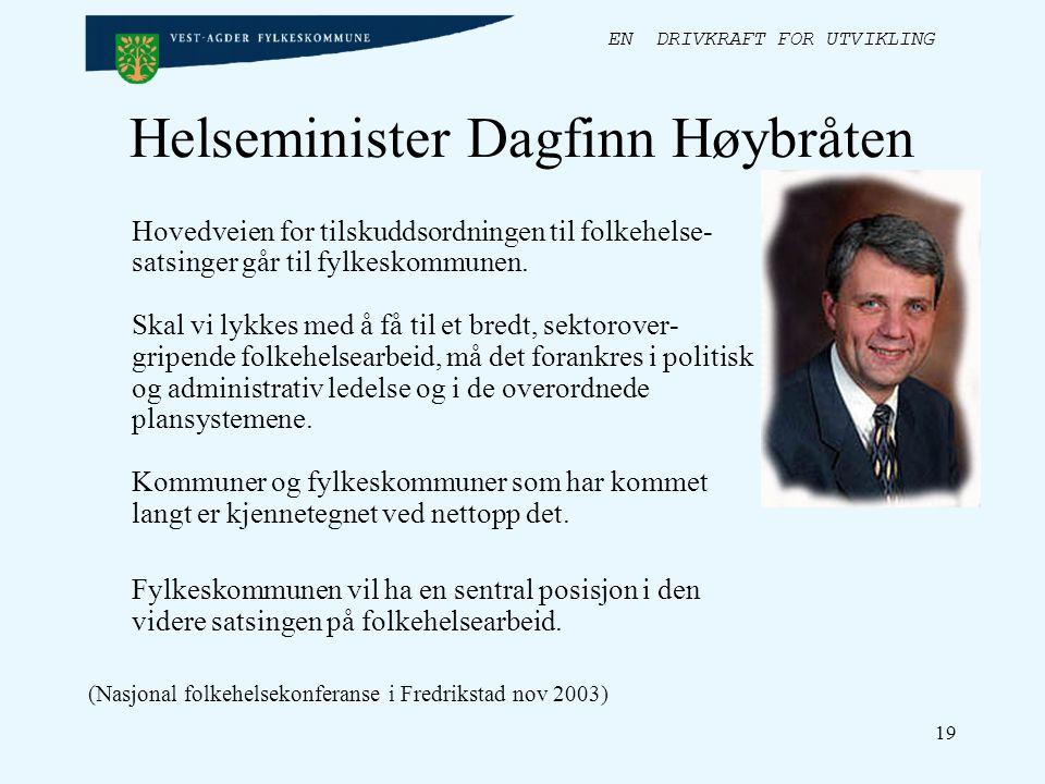 EN DRIVKRAFT FOR UTVIKLING 19 Helseminister Dagfinn Høybråten Hovedveien for tilskuddsordningen til folkehelse- satsinger går til fylkeskommunen.