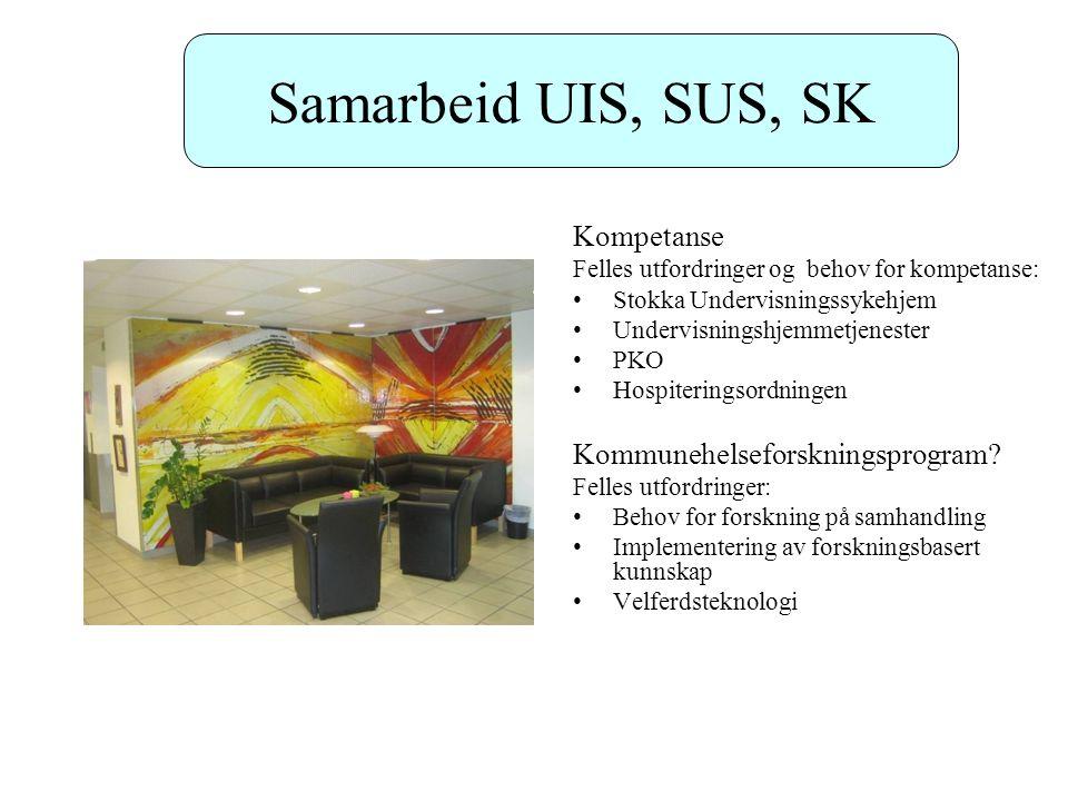 Samarbeid UIS, SUS, SK Kompetanse Felles utfordringer og behov for kompetanse: Stokka Undervisningssykehjem Undervisningshjemmetjenester PKO Hospiteri