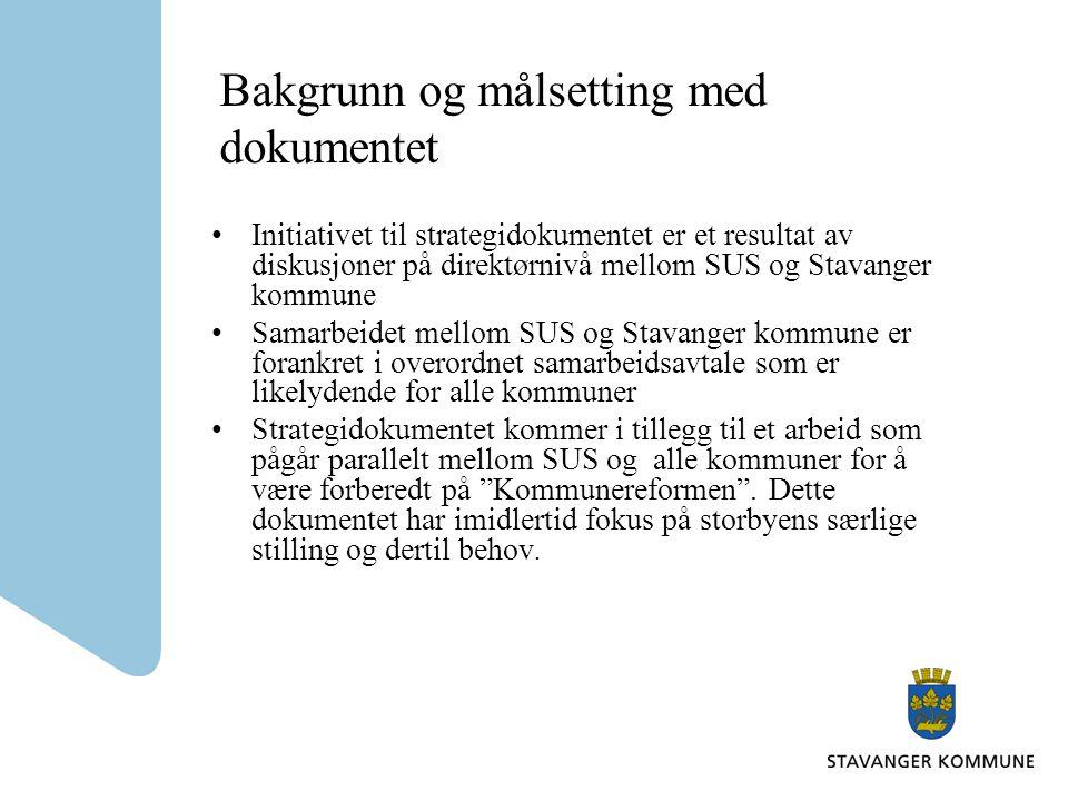 Bakgrunn og målsetting med dokumentet Initiativet til strategidokumentet er et resultat av diskusjoner på direktørnivå mellom SUS og Stavanger kommune