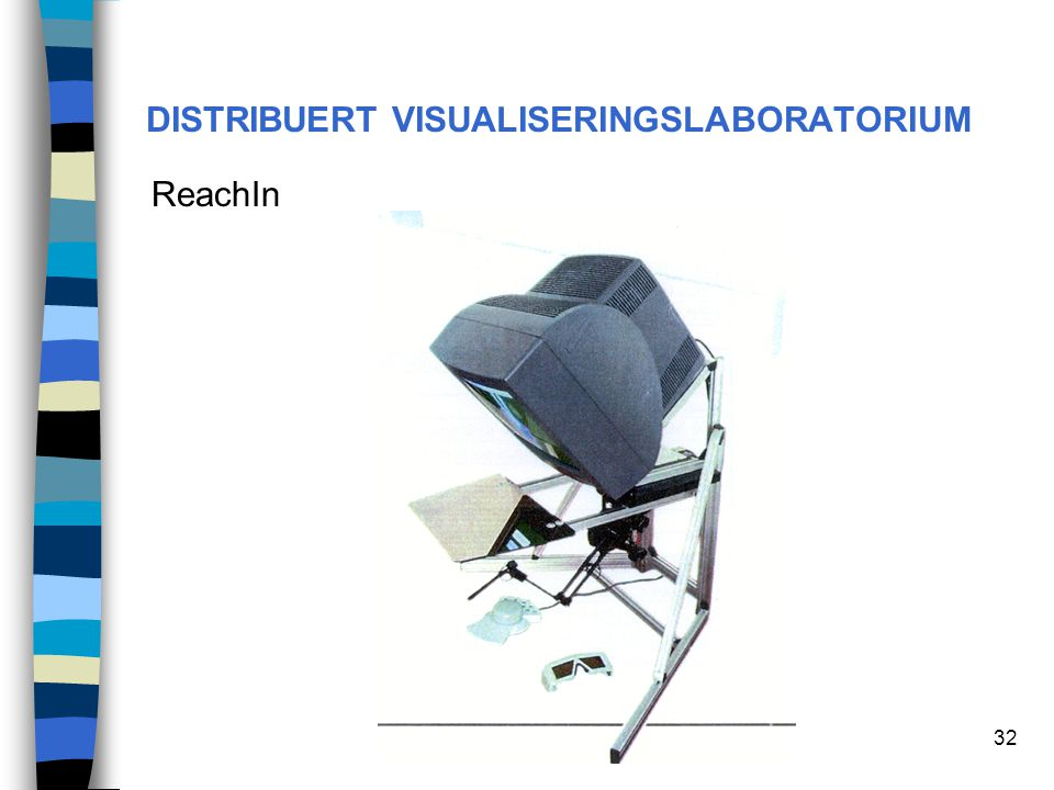 32 DISTRIBUERT VISUALISERINGSLABORATORIUM ReachIn