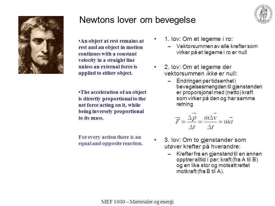 MEF 1000 – Materialer og energi Bevegelse i sirkelbane Hvis banehastigheten er konstant i en sirkelbevegelse, har vi –Konstant akselerasjon, a; –Konstant kraft, F;