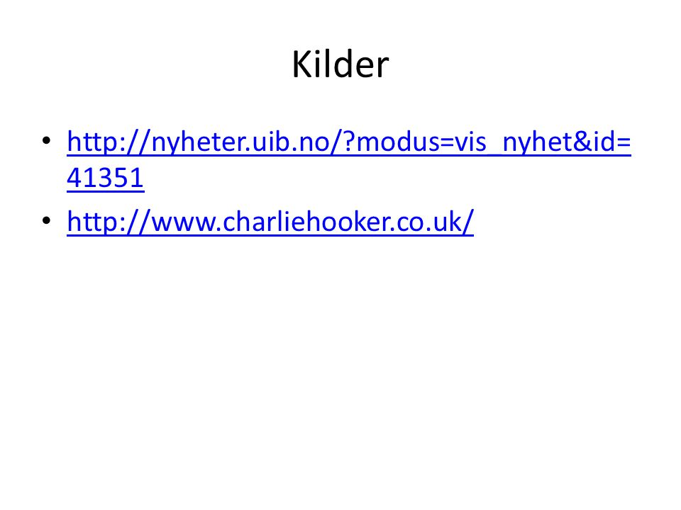 Kilder http://nyheter.uib.no/ modus=vis_nyhet&id= 41351 http://nyheter.uib.no/ modus=vis_nyhet&id= 41351 http://www.charliehooker.co.uk/